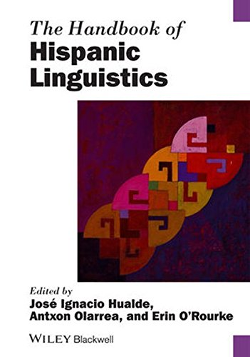 Handbook of Hispanic Linguistics (Blackwell Handbooks in Linguistics)