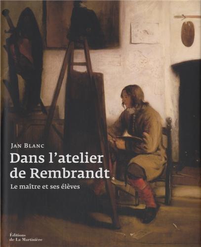 Dans l'atelier de Rembrandt : Le maître et ses élèves