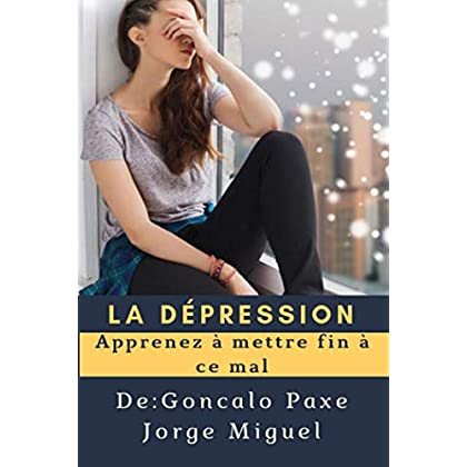 LA DÉPRESSION: Apprenez à mettre fin à ce mal