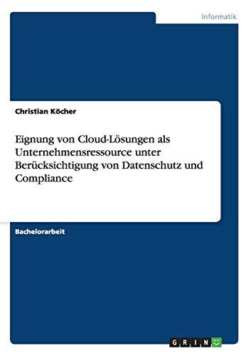 Eignung von Cloud-Lösungen als Unternehmensressource unter Berücksichtigung von Datenschutz und Compliance (Act Computer Programm)