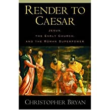 [(Render to Caesar: Jesus, the Early Church, and the Roman Superpower)] [Author: Christopher Bryan] published on (September, 2005)