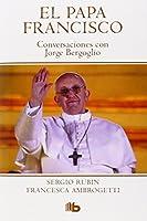 Papa Francisco. (Bol.) Conversaciones Con Jorge Bergoglio Rubin / Ambrogetti Ediciones B