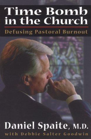 Time Bomb in the Church: Defusing Pastoral Burnout by Daniel Spaite (1999-03-01)