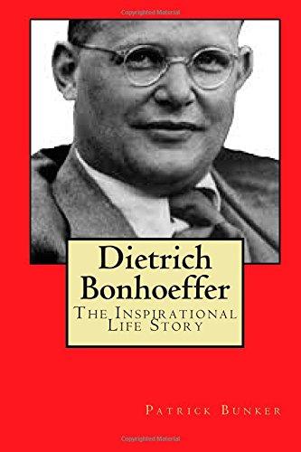 Dietrich Bonhoeffer: The Inspirational Life Story of Dietrich Bonhoeffer; Peace Activist, Preacher, and World War II Hero