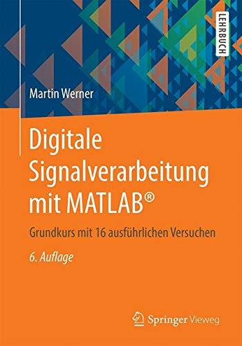 Digitale Signalverarbeitung mit MATLAB®: Grundkurs mit 16 ausführlichen Versuchen