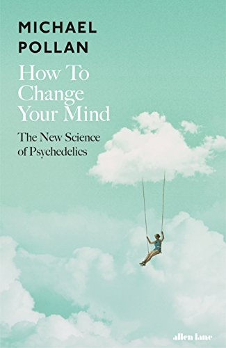 How to Change Your Mind: The New Science of Psychedelics (English Edition) por Michael Pollan