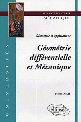 Géométrie différentielle et Mécanique : Géométrie et applications par Pierre Aimé