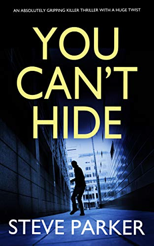 YOU CAN'T HIDE an absolutely gripping killer thriller with a huge twist by [PARKER, STEVE]