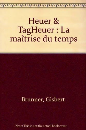 Heuer & TagHeuer : La maîtrise du temps
