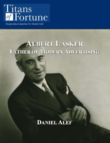 Albert Lasker: Father of Modern Advertising (English Edition)