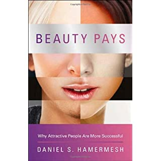Beauty Pays: Why Attractive People Are More Successful by Daniel S. Hamermesh (22-Aug-2011) Hardcover