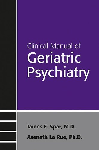Clinical Manual of Geriatric Psychiatry (Concise Guides) by James E. Spar and Asenath La Rue (2006-04-27)