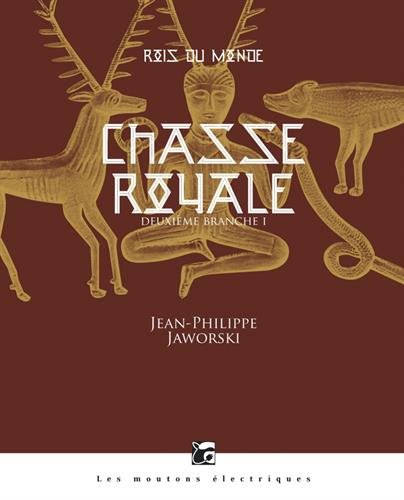 Rois du monde, Tome 2 : Chasse royale : Première partie par Jean-Philippe Jaworski