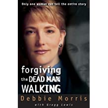 Forgiving the Dead Man Walking: Only One Woman Can Tell the Entire Story by Morris, Debbie (2000) Paperback