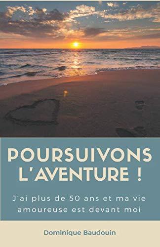 POURSUIVONS L'AVENTURE !: J'ai plus de 50 ans et ma vie amoureuse est devant moi