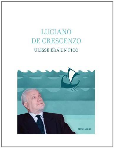 Ulisse era un fico (I libri di Luciano De Crescenzo)