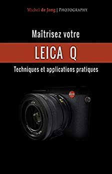 Maîtrisez votre Leica Q: Techniques et applications pratiques (French Edition)