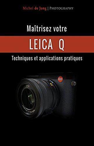 Maîtrisez votre Leica Q: Techniques et applications pratiques par Michel de jong