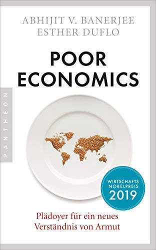 Poor Economics: Plädoyer für ein neues Verständnis von Armut - Das bahnbrechende Buch der beiden Nobelpreisträger 2019