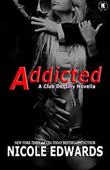 Addicted (Club Destiny) by [Edwards, Nicole]