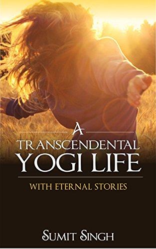 A Transcendental Yogi Life: With Eternal Stories (English Edition) (Hindu-dummies)