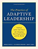 Practice of Adpative Leadership: Tools and Tactics for Changing Your Organization and the World: A Fieldbook for Practitioners
