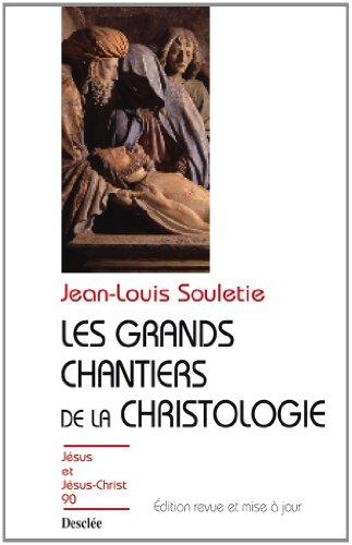 Les grands chantiers de la christologie (Jésus et Jésus-Christ t. 90)