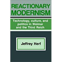 Reactionary Modernism: Technology, Culture, and Politics in Weimar and the Third Reich by Jeffrey Herf (1986-05-31)