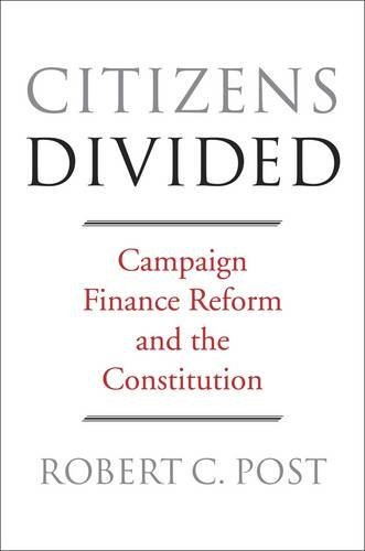 Citizens Divided: Campaign Finance Reform and the Constitution (The Tanner Lectures on Human Values) by Robert C. Post (2016-10-17)