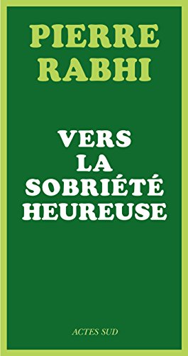 Vers la sobriété heureuse par Pierre Rabhi