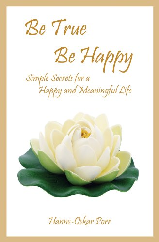 be-true-be-happy-simple-secrets-for-a-happy-and-meaningful-life-english-edition