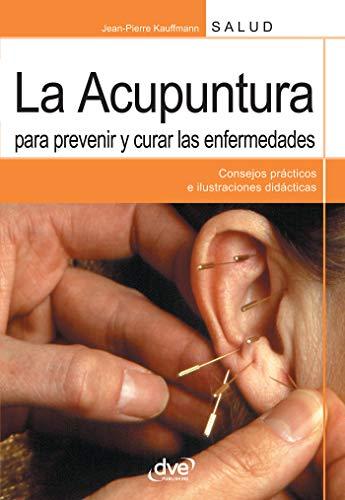 La acupuntura para prevenir y curar las enfermedaddes (Spanish Edition)