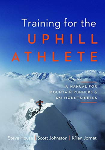 Training for the Uphill Athlete: A Manual for Mountain Runners and Ski Mountaineers por Steve House