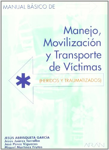Manual básico de manejo, movilización y transporte de víctimas (heridos y traumatizados) por Jesus Abrisqueta Garcia