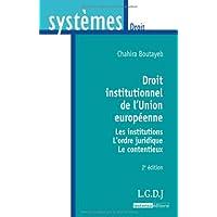 Droit institutionnel de l'Union européenne: Les institutions, l'ordre juridique, le contentieux