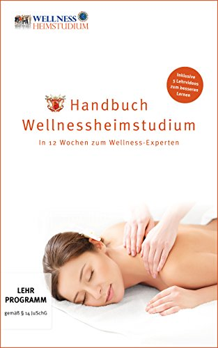 PROFI Massage und Wellness Heimstudium: In 12 Wochen zum Wellness-Experten: + Inklusive 5 professioneller Lehrvidoes zum Lernen der Massagetechniken (Download) (Serie) (Schwedische Massage)
