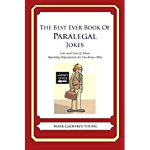 The Best Ever Book of Paralegal Jokes: Lots and Lots of Jokes Specially Repurposed for You-Know-Who by Mark Geoffrey Young (2012-07-02)