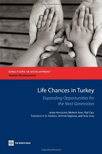 Life Chances in Turkey: Expanding Opportunities for the Next Generation (Directions in Development - Human Development) by Jesko Hentschel (2010-06-30)