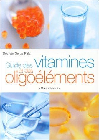 Guide des vitamines et oligo-éléments de Docteur Serge Rafal (25 avril 2001) Broché