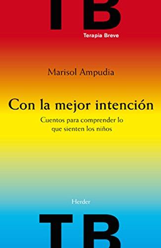 Con la mejor intención: Cuentos para comprender lo que sienten los niños (Terapia Breve) por Marisol Ampudia