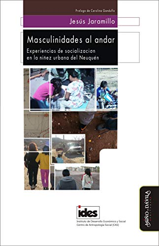 Masculinidades al andar: Experiencias de socialización en la niñez urbana del Neuquén (Antropología y procesos educativos nº 9) por Jesús Jaramillo