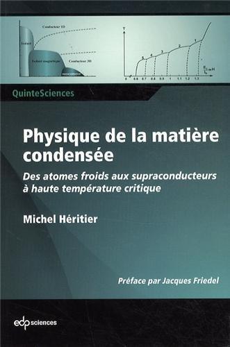 Physique de la matière condensée : Des atomes froids aux supraconducteurs à haute température critique de Michel Héritier (5 septembre 2013) Broché