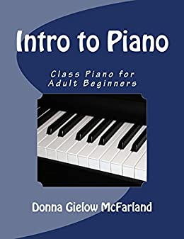 Intro to Piano: Class Piano for Adult Beginners (English Edition) par [McFarland, Donna Gielow]