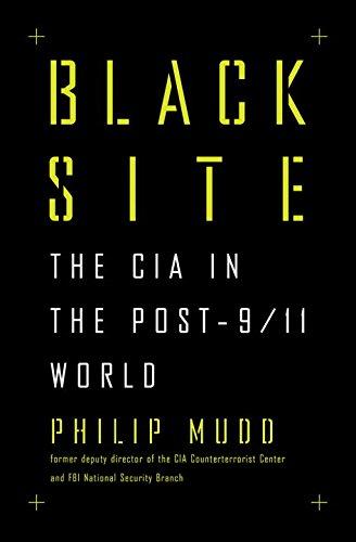 Black Site: The CIA in the Post-9/11 World (Philip Mudd)
