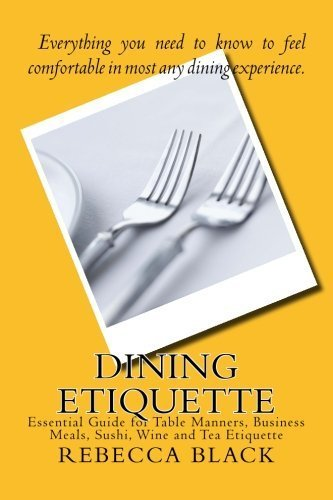 Dining Etiquette: Essential Guide for Table Manners, Business Meals, Sushi, Wine and Tea Etiquette by Rebecca Black (2014-06-17)