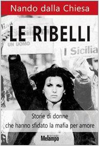 Le ribelli. Storie di donne che hanno sfidato la mafia per amore por Nando Dalla Chiesa