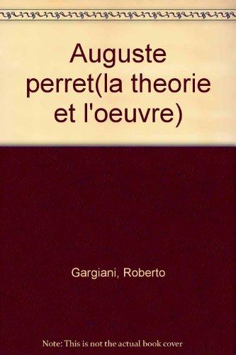 Auguste Perret : La théorie et l'oeuvre
