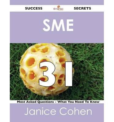 sme-31-success-secrets-31-most-asked-questions-on-sme-what-you-need-to-know-author-janice-cohen-jul-