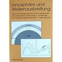 Ionosphäre und Wellenausbreitung. Zusammenhänge zwischen Sonne, Ionosphäre und weltweitem Funkempfang - Vorhersage von Ausbreitungsbedingungen - Funkprognosen