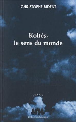 Koltès, le sens du monde